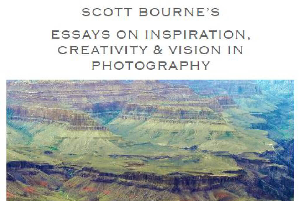 Essays on Inspiration Vision and Creativity in Photography by Scott Bourne 20 Free Photography E Books